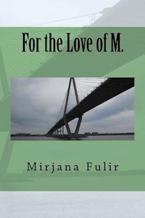 Bog, paperback For the Love of M. af Mirjana Fulir