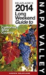 Delaplaine's 2014 Long Weekend Guide to Napa Valley