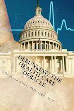 Debunking the Health Care Debacle af Desmond Allen Phd
