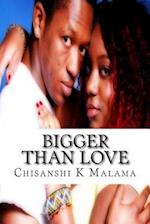Bigger Than Love