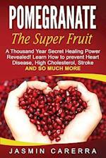 Pomegranate - The Super Fruit. a Thousand Year Secret Healing Power Revealed!