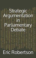 Strategic Argumentation in Parliamentary Debate