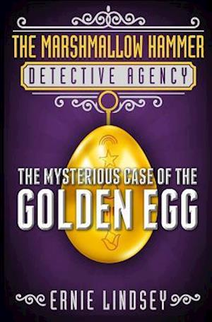 The Marshmallow Hammer Detective Agency: The Mysterious Case of the Golden Egg