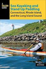 Falcon Guides Sea Kayaking and Stand Up Paddling Connecticut, Rhode Island, and the Long Island Sound