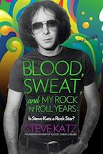 Blood, Sweat, and My Rock-N-Roll Years af Steve Katz