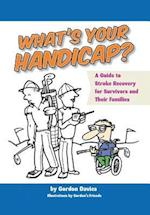 What's Your Handicap?: A Guide to Stroke Recovery for Survivors and Their Families