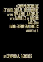 A Comprehensive Etymological Dictionary of the Spanish Language with Families of Words Based on Indo-European Roots: Volume I (A-G) af Edward a. Roberts