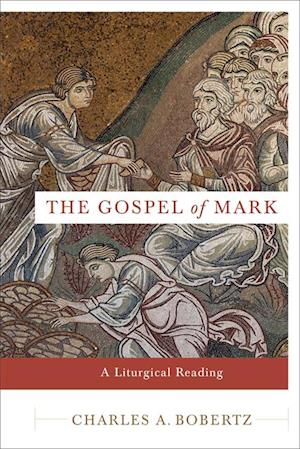 Gospel of Mark af Charles A. Bobertz