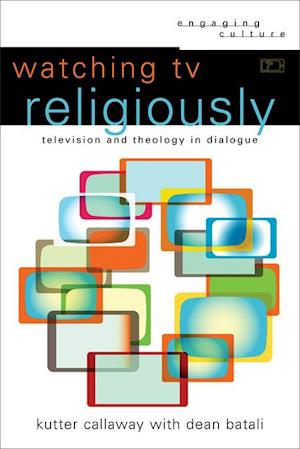 Watching TV Religiously (Engaging Culture) af Kutter Callaway, Dean Batali