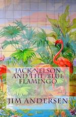 Jack Nelson and the Blue Flamingo af Jim Andersen