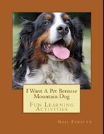I Want a Pet Bernese Mountain Dog af Gail Forsyth
