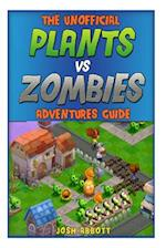The Unofficial Plants Vs Zombies Adventures Guide af Josh Abbott
