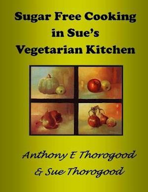 Bog, paperback Sugar Free Cooking in Sue's Vegetarian Kitchen af MR Anthony E. Thorogood