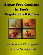 Sugar Free Cooking in Sue's Vegetarian Kitchen af MR Anthony E. Thorogood