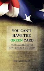 You Can't Have the Green Card