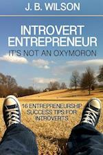 Introvert Entrepreneur - It's Not an Oxymoron af J. B. Wilson