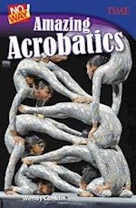 No Way! Amazing Acrobatics (Time for Kids: Nonfiction Readers)
