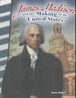 James Madison and the Making of the United States (Primary Source Readers)