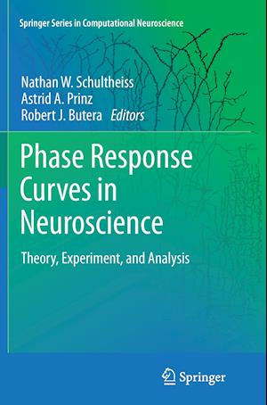Phase Response Curves in Neuroscience : Theory, Experiment, and Analysis