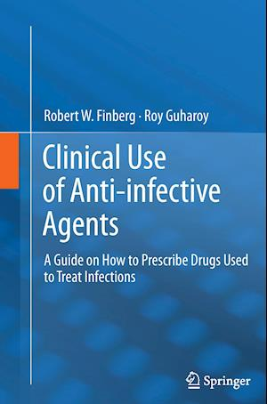Clinical Use of Anti-infective Agents : A Guide on How to Prescribe Drugs Used to Treat Infections