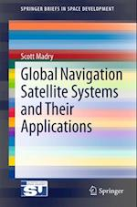 Global Navigation Satellite Systems and Their Applications (Springerbriefs in Space Development)