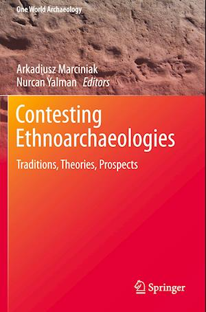 Contesting Ethnoarchaeologies : Traditions, Theories, Prospects