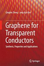 Graphene for Transparent Conductors : Synthesis, Properties and Applications af Jang-Kyo Kim, Qingbin Zheng