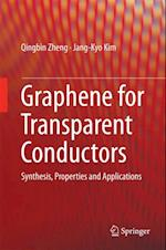 Graphene for Transparent Conductors af Qingbin Zheng, Jang-Kyo Kim