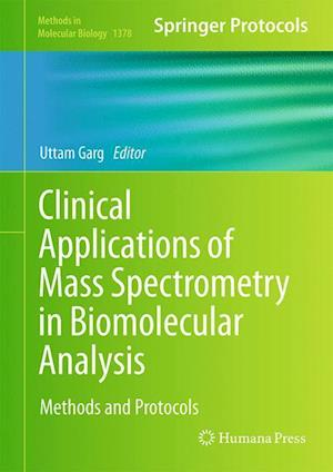 Clinical Applications of Mass Spectrometry in Biomolecular Analysis : Methods and Protocols