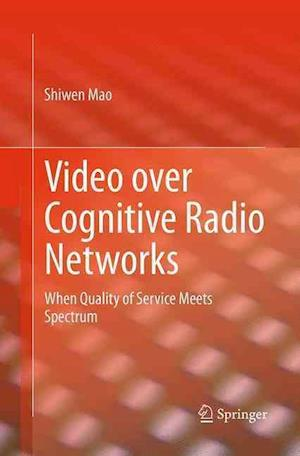 Video over Cognitive Radio Networks : When Quality of Service Meets Spectrum