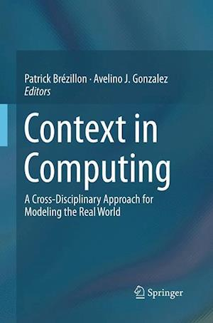 Context in Computing : A Cross-Disciplinary Approach for Modeling the Real World