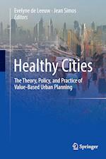 Healthy Cities : The Theory, Policy, and Practice of Value-Based Urban Planning