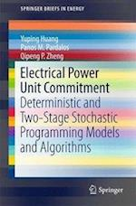 Electrical Power Unit Commitment : Deterministic and Two-Stage Stochastic Programming Models and Algorithms