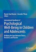 International Handbook of Psychological Well-Being in Children and Adolescents : Bridging the Gaps Between Theory, Research, and Practice