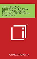 The Historical Geography of Arabia or the Patriarchal Evidences of Revealed Religion V1 af Charles Forster