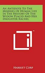 An Antidote to the Miseries of Human Life in the History of the Widow Placid and Her Daughter Rachel af Harriet Corp