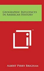 Geographic Influences in American History af Albert Perry Brigham