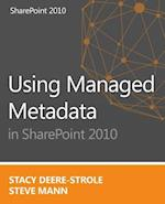 Using Managed Metadata in Sharepoint 2010 af Stacy Deere-strole, Steve Mann