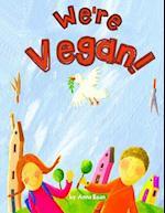 We're Vegan! af Anna Bean