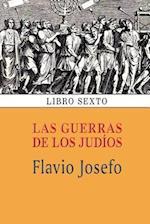 Las Guerras de Los Judios (Libro Sexto)