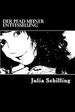 Der Pfad Meiner Entfesselung af Julia Schilling