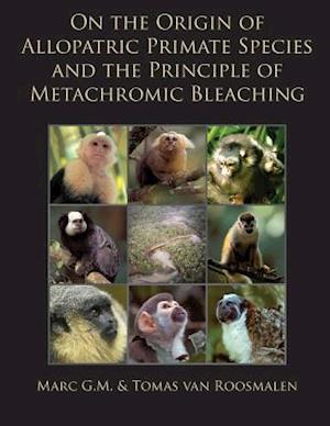 Bog, paperback On the Origin of Allopatric Primate Species and the Principle of Metachromic Bleaching af Dr Marc G. M. Van Roosmalen, Dr Tomas Van Roosmalen
