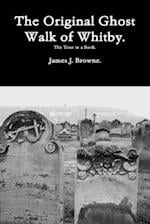 The Original Ghost Walk of Whitby-The Tour in a Book. af James J. Browne