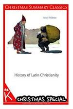 History of Latin Christianity [Christmas Summary Classics] af Henry Milman
