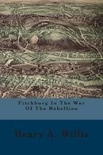 Fitchburg in the War of the Rebellion af Henry A. Willis