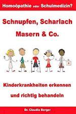 Schnupfen, Scharlach, Masern & Co. - Kinderkrankheiten Erkennen Und Richtig Behandeln - Homoopathie Oder Schulmedizin? af Claudia Berger, Dr Claudia Berger