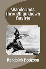 Wanderings Through Unknown Austria af Randolph LL Hodgson
