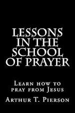 Lessons in the School of Prayer af Arthur T. Pierson