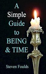 A Simple Guide to Being and Time af Steven Foulds, Dr Steven Foulds