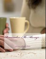 Remember Me Always...